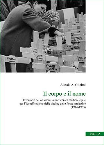 Il corpo e il nome. Inventario della Commissione tecnica medico-legale per l'identificazione delle vittime delle Fosse Ardeatine (1944-1963)