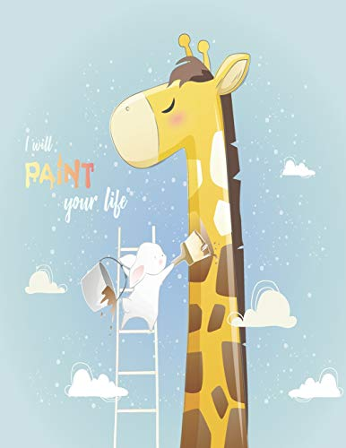 I will paint your life: Cute giraffe and bunny cover and Lined pages, Extra large (8.5 x 11) inches, 110 pages, White paper
