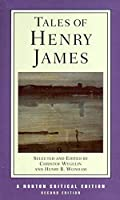 Tales of Henry James: The Texts of the Tales, the Author on His Craft, Criticism (Norton Critical Editions)
