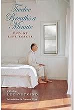 Lee Gutkind,Francine Prose,Karen Wolk Feinstein'sTwelve Breaths a Minute: End of Life Essays (MEDICAL HUMANITIES SERIES) [Hardcover]2011