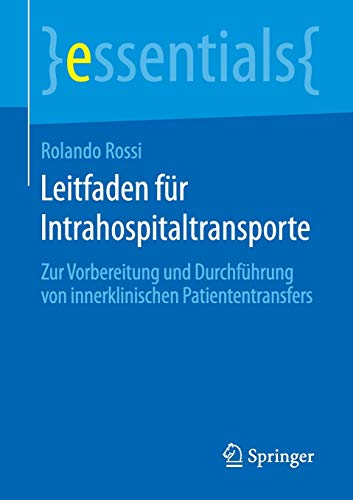 Leitfaden für Intrahospitaltransporte: Zur Vorbereitung und Durchführung von innerklinischen Patiententransfers (essentials)
