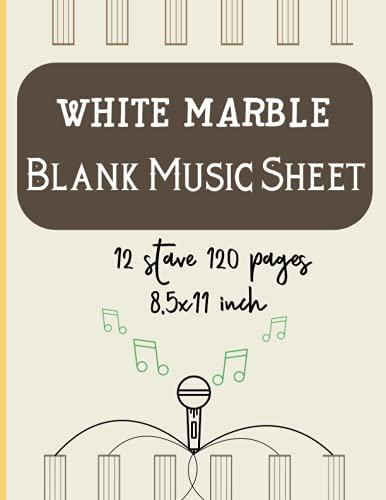 WHITE MARBLE BLANK SHEET MUSIC: Notebook for Musicians   Music Manuscript Paper   Staff Paper For Musicians   120 Pages   Dimensions 8.5 x 0.23 x 11 inches
