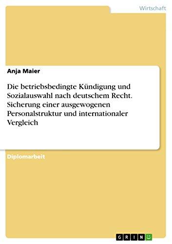 Die betriebsbedingte Kündigung und Sozialauswahl nach deutschem Recht. Sicherung einer ausgewogenen Personalstruktur und internationaler Vergleich