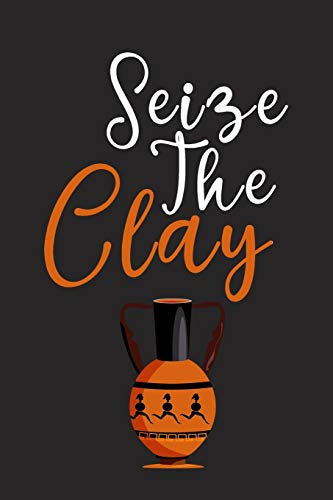 Seize The Clay: Pottery Project Book, Pottery Logbook, A Gift for All Pottery lovers/ record your ceremic work/ 20 Pages, 6x9, Soft Cover.