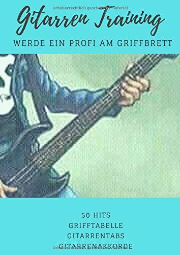 Gitarren Training werde ein Profi am Griffbrett: gitarre lernen ohne noten, 50 Hits, Grifftabelle plus leere Grifftabelle um gitarrenakkorde ... Perfektes geschenkbücher für musiker