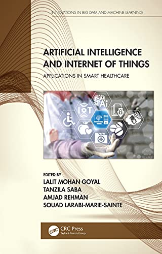 Artificial Intelligence and Internet of Things: Applications in Smart Healthcare (Innovations in Big Data and Machine Learning) (English Edition)