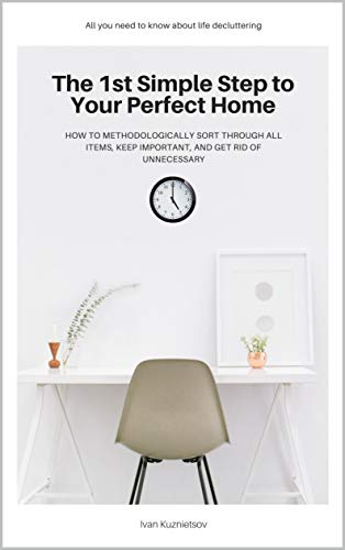 The 1st Simple Step to Your Perfect Home: How to Methodologically Sort...