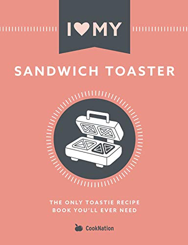 I Love My Sandwich Toaster: The only toastie recipe book you'll ever need (English Edition)