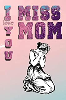 grief journal : I miss you mom , i love you mom , always in our hear notebook grief: Grieving The Loss of Mom: mom memorie...