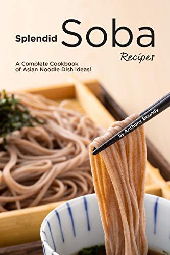 Splendid Soba Recipes: A Complete Cookbook of Asian Noodle Dish Ideas! (English Edition)