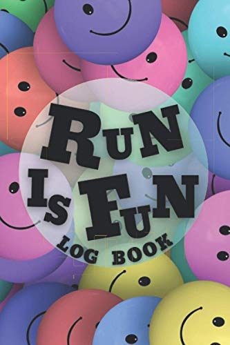 Run Is Fun - Log Book: Great Gift Idea For Runners - Log Workouts - Running Log Book - Stress Relief