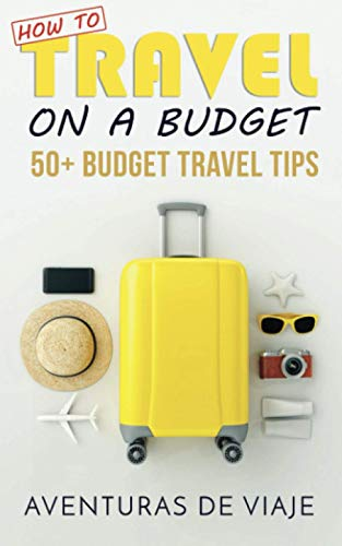 How to Travel on a Budget: 52 Budget Travel Tips [Idioma Inglés]