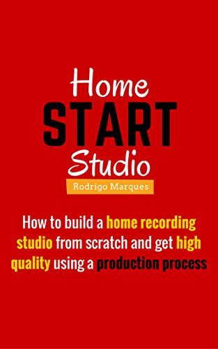 Home Studio Start: How To Build a Home Recording Studio From Scratch And Get High Quality Using a Production Process (English Edition)
