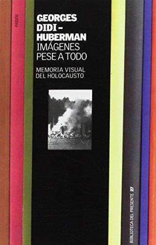 Imágenes pese a todo: Memoria visual del Holocausto (Biblioteca del Presente)