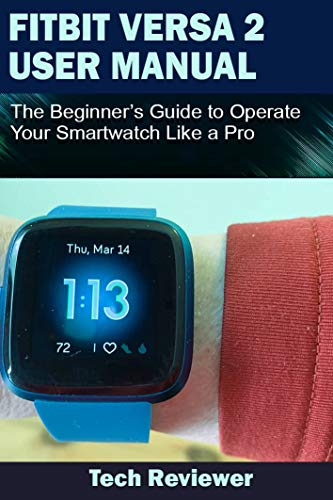 FITBIT VERSA 2 USER MANUAL: The Beginner's Guide to Operate Your Smartwatch Like A Pro (English Edition)