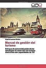 Manual de gestión del turismo: Enfoque de comercialización de las estrategias de desarrollo del turismo electrónico con ca...