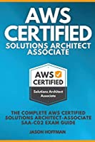 AWS Certified Solutions Architect Associate: The Complete AWS Certified Solutions Architect - Associate SAA-C02 Exam Guide