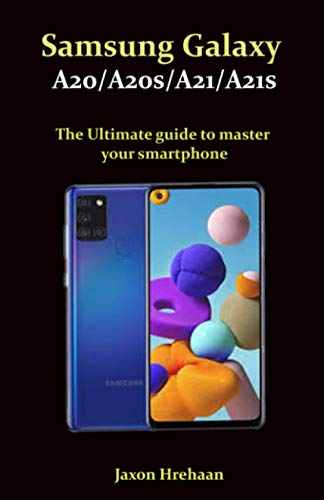 Samsung Galaxy A20/A20s/A21/A21s The Ultimate guide to master your smartphone