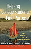Helping College Students Find Purpose: The Campus Guide to Meaning-Making (Jossey-bass Higher and Adult Education Series)