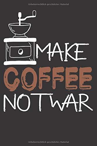 Make Coffee Not War: Notizbuch Für Kaffee Fans