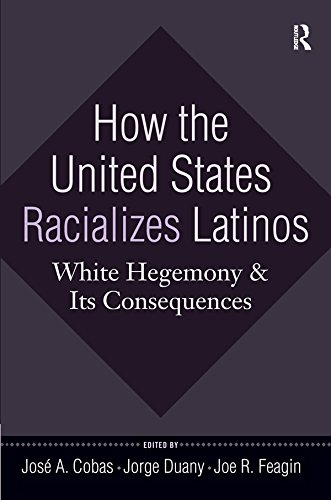 How the United States Racializes Latinos: White Hegemony and Its Consequences (English Edition)