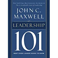 Leadership 101: What Every Leader Needs to Know (John C. Maxwell's 101 Series)