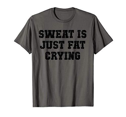 Sweat is just fat crying Geschenk Fett Verbrennung T-Shirt