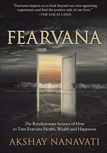 Amazon.com: Fearvana: The Revolutionary Science of How to Turn Fear into Health, Wealth and Happiness eBook: Nanavati, Akshay, The Dalai Lama: Kindle Store