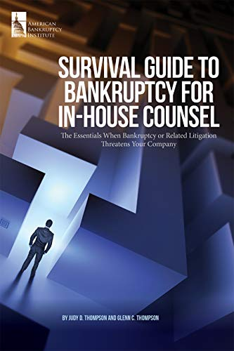 Survival Guide to Bankruptcy for In-House Counsel: The Essentials When Bankruptcy or Related Litigation Threatens Your Company (English Edition)