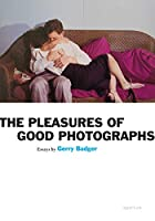 Gerry Badger: Pleasures of Good Photographs (Aperture Ideas)