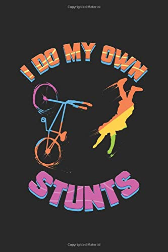 I Do My Own Stunts: Detaillierter Fahrradtour- und Urlaubsplaner für Radfahrer Geschenk Reisetagebuch für den Fahrradausflug Tagebuch Urlaub ... Memo Notizen I Größe 6 x 9 I 120 Seiten