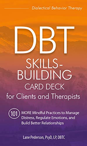 DBT Skills-Building Card Deck for Clients and Therapists: 101 MORE Mindful Practices to Manage Distress, Regulate Emotions, and Build Better Relationships