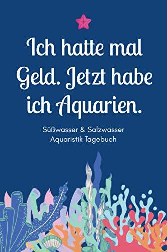 Ich hatte mal Geld. Jetzt habe ich Aquarien - Süßwasser & Salzwasser Aquaristik Tagebuch: A5 Aquarium Logbuch   Aquarienpflegeheft   ... Fischzüchter, Fischpfleger und Aquarianer