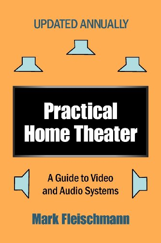 Practical Home Theater: A Guide to Video and Audio Systems (2013 Edition)