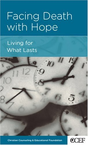 Facing Death with Hope: Living for What Lasts