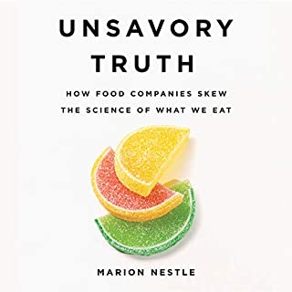 Unsavory Truth     How Food Companies Skew the Science of What We Eat              Written by:                                                                                                                                 Marion Nestle                               Narrated by:                                                                                                                                 Norah Tocci                      Length: 9 hrs and 39 mins     1 rating     Overall 5.0