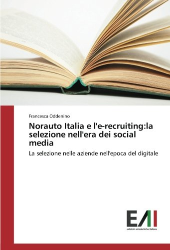 Norauto Italia e l'e-recruiting:la selezione nell'era dei social media: La selezione nelle aziende nell'epoca del digitale