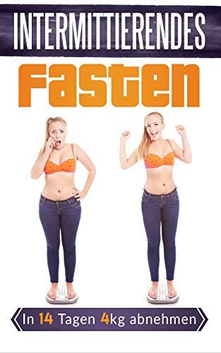 Intermittierendes Fasten: In 14 Tagen 4kg abnehmen (Kurzzeitfasten, 5:2 Diät, 16:8 Diät, Fett verbrennen, schnell abnehmen, effektiv abnehmen, Fasten)