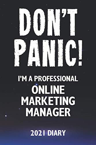 Don't Panic! I'm A Professional Online Marketing Manager - 2021 Diary: Customized Work Planner Gift For A Busy Online Marketing Manager.