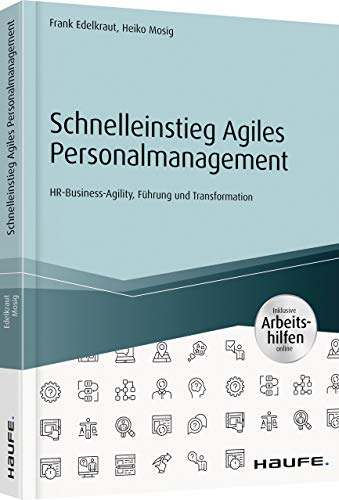 Schnelleinstieg Agiles Personalmanagement - inkl. Arbeitshilfen online: HR-Business-Agility, Führung und Transformation (Haufe Fachbuch)