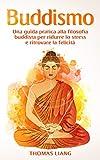 Buddismo: Una Guida Pratica alla Filosofia Buddista per Ridurre lo Stress e Ritrovare la F...
