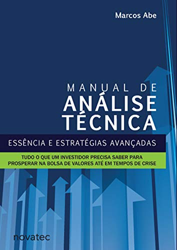 Manual de Análise Técnica: Essência e estratégias avançadas: Tudo o que um investidor precisa saber para prosperar na bolsa de valores até em tempos de crise