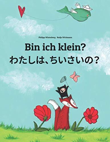 Bin ich klein? わたし、ちいさい?: Kinderbuch Deutsch-Japanisch (zweisprachig) (Weltkinderb