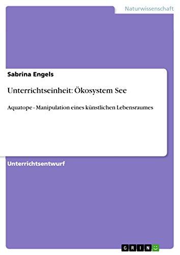 Unterrichtseinheit: Ökosystem See: Aquatope - Manipulation eines künstlichen Lebensraumes (German Edition)