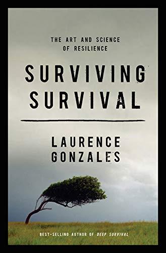 Gonzales, L: Surviving Survival - The Art and Science of Res: The Art and Science of Resilience