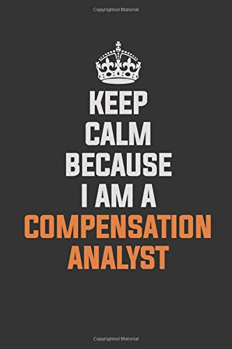 Keep Calm Because I am A Compensation analyst: Inspirational life quote blank lined Notebook 6x9 matte finish