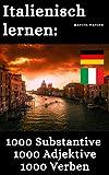 Italienisch lernen 1000 Substantive, 1000 Adjektive & 1000 Verben : Vokabeln + Lernstrategie mit Karteikarten (Wörter für Anfänger,...