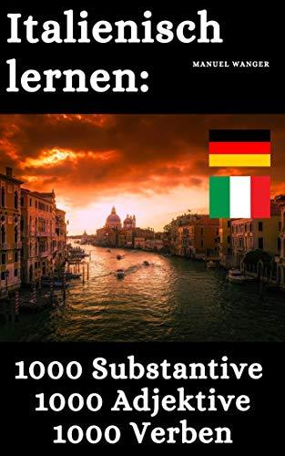 Italienisch lernen 1000 Substantive, 1000 Adjektive & 1000 Verben : Vokabeln + Lernstrategie mit Karteikarten (Wörter für Anfänger, Erwachsene & Kinder) - einfaches Lernen - Kindle