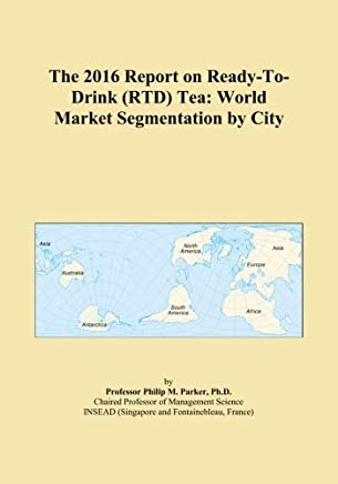 The 2016 Report on Ready-To-Drink (RTD) Tea: World Market Segmentation by City