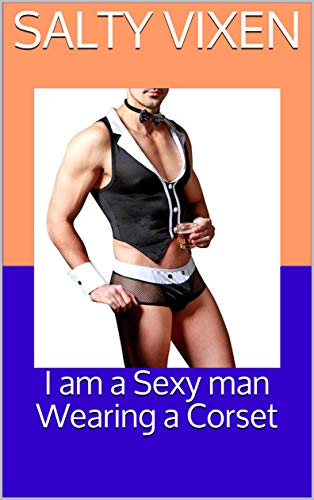 I am a Sexy man Wearing a Corset (English Edition)